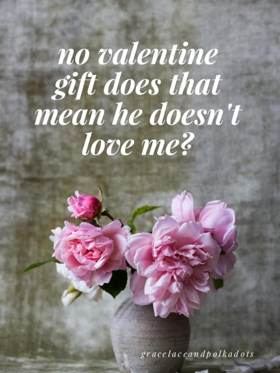"When we don't receive gifts from our man on Valentines Day, does it say ""I don't love you."" Or is he just un-romantic?"
