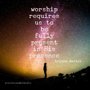 Worship Requires Us to Be Fully Present