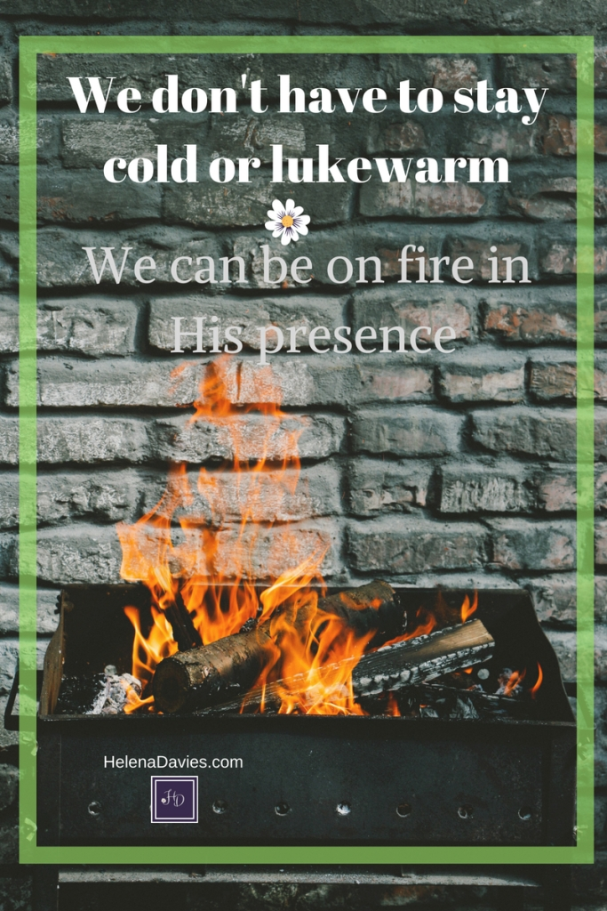 We desire to be on fire for the Lord, but some seasons we are lukewarm or cold. We don't have to stay in those seasons but can return to the warmth of His love.