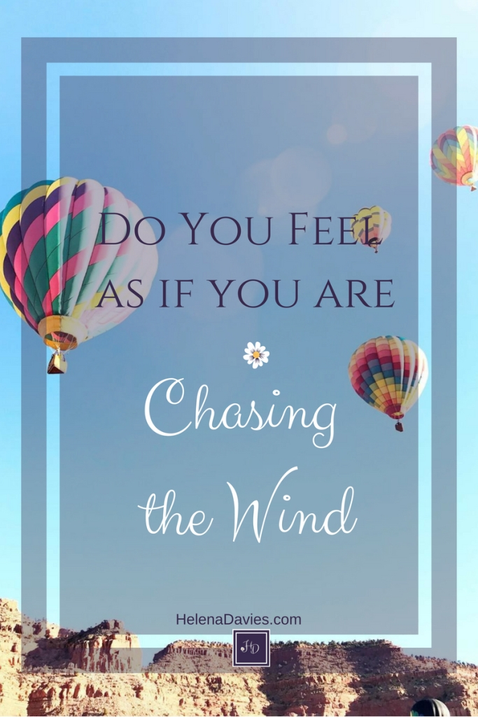 Do you feel as if you are chasing the wind? Meaningless can become Meaningful.