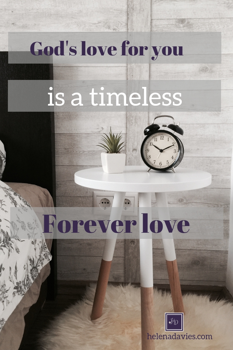 God's love is timeless, it's a forever love. Have you ever how long is forever?
