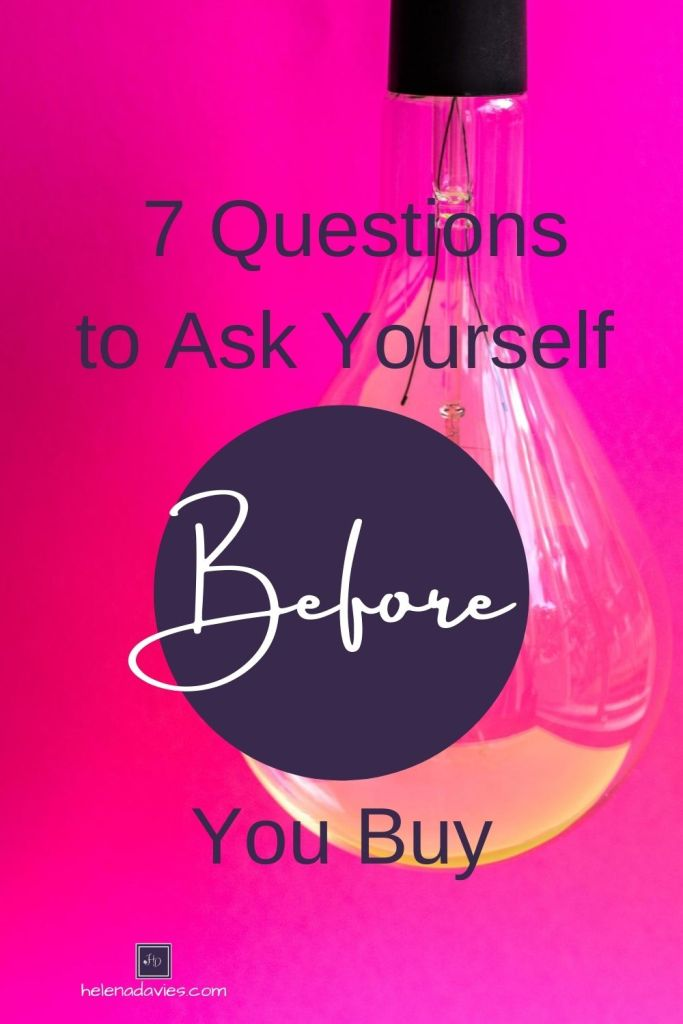 Do you get tempted to buy yet another online course, kitchen appliance, fashion item or .... you fill in the blank. Here are seven questions I find helpful to ask myself before buying.